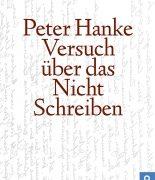 """Peter Hankes """"Versuch über das Nichtschreiben"""" erschienen"""