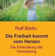 """Buch-Neurescheinung – Rolf Börlin: """"Die Freiheit kommt vom Herzen. Die Entwicklung der Verwicklung"""". tredition Juli 2018"""