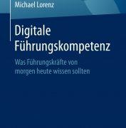 Michael Lorenz: Digitale Führungskompetenz – Was Führungskräfte von morgen heute wissen sollten