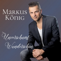 Unverschämt Wunderschön, die Debütsingle von Markus König
