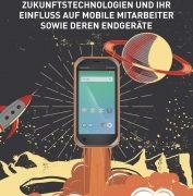 Zukunftstechnologien und ihr Einfluss auf mobile Mitarbeiter sowie deren Endgeräte
