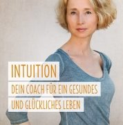Buchtipp: Mit Intuition zu Gesundheit und Glück finden