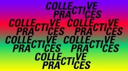 COLLECTIVE PRACTICES-neue Reihe zur Rolle des Kollektiven