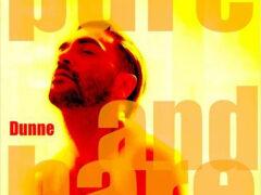 """Dunne kehrt auf spektakuläre Weise auf die Szene zurück mit seiner Single """"Pure and Bare"""" am 14. August"""