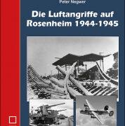 Die Luftangriffe auf Rosenheim 1944-1945  – P. Negwer – Helios Verlag