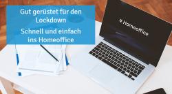 Gut gerüstet für den Lockdown: Schnell und einfach ins Homeoffice